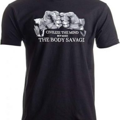 Civilize The Mind, Make The Body Savage T-Shirt