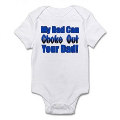 Baby Onesie With My Dad Can Choke Out Your Dad
